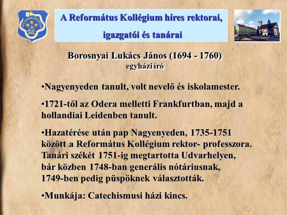 •Nagyenyeden tanult, volt nevelő és iskolamester. •1721-től az Odera melletti Frankfurtban, majd a hollandiai Leidenben tanult. •Hazatérése után pap N