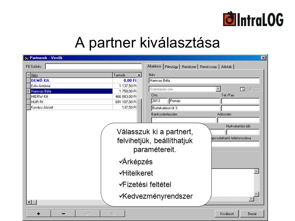 A partner kiválasztása Válasszuk ki a partnert, felvihetjük, beállíthatjuk paramétereit.  Árképzés  Hitelkeret  Fizetési feltétel  Kedvezményrends