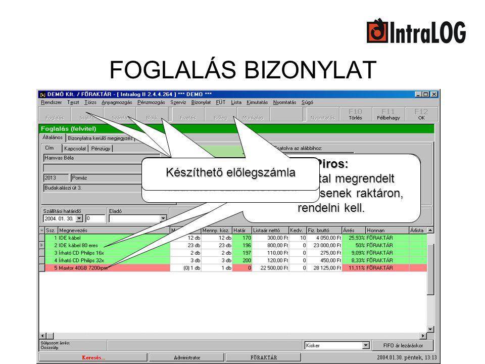 FOGLALÁS BIZONYLAT Zöld: A Vevő által megrendelt tételek raktáron vannak. Piros: A Vevő által megrendelt tételek nincsenek raktáron, rendelni kell. A