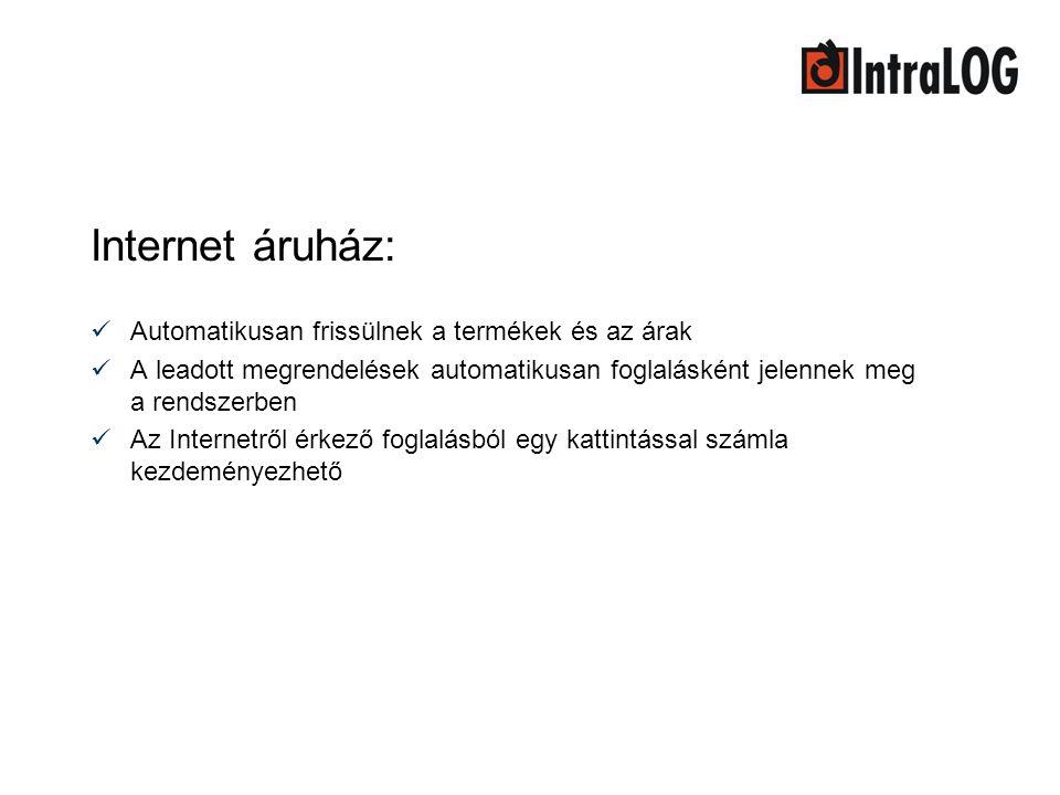 Internet áruház:  Automatikusan frissülnek a termékek és az árak  A leadott megrendelések automatikusan foglalásként jelennek meg a rendszerben  Az