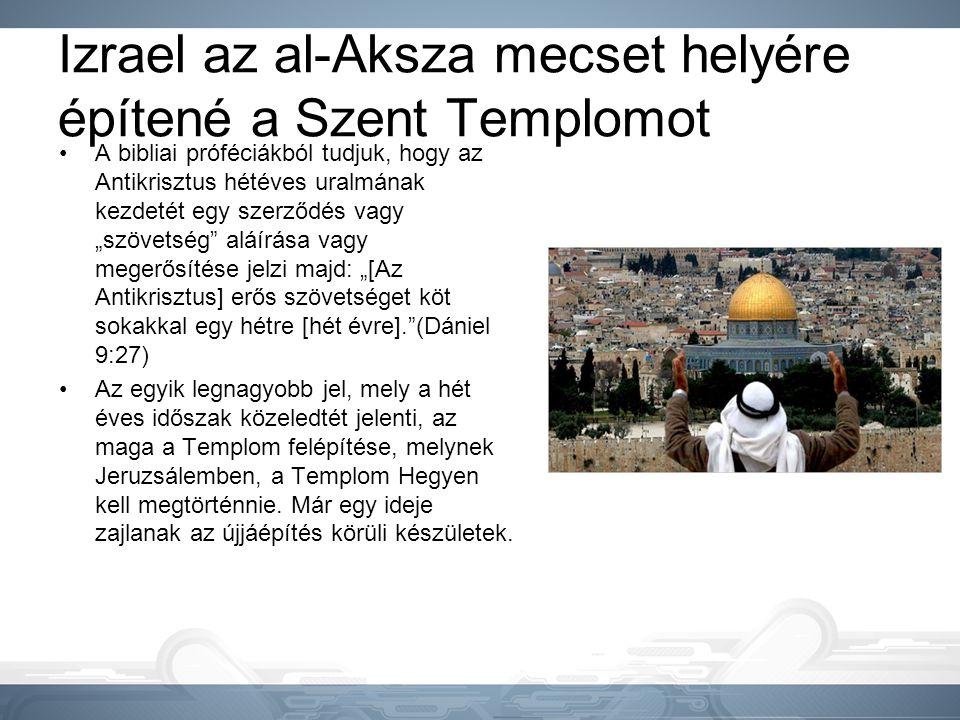 Izrael az al-Aksza mecset helyére építené a Szent Templomot •A bibliai próféciákból tudjuk, hogy az Antikrisztus hétéves uralmának kezdetét egy szerző