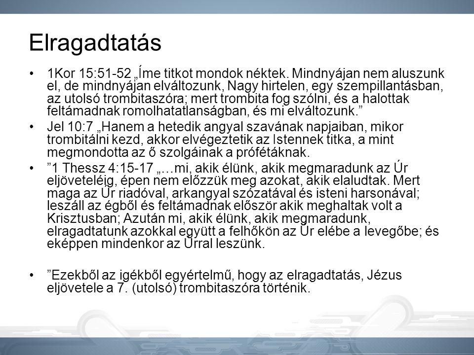 """Elragadtatás •1Kor 15:51-52 """"Íme titkot mondok néktek. Mindnyájan nem aluszunk el, de mindnyájan elváltozunk, Nagy hirtelen, egy szempillantásban, az"""