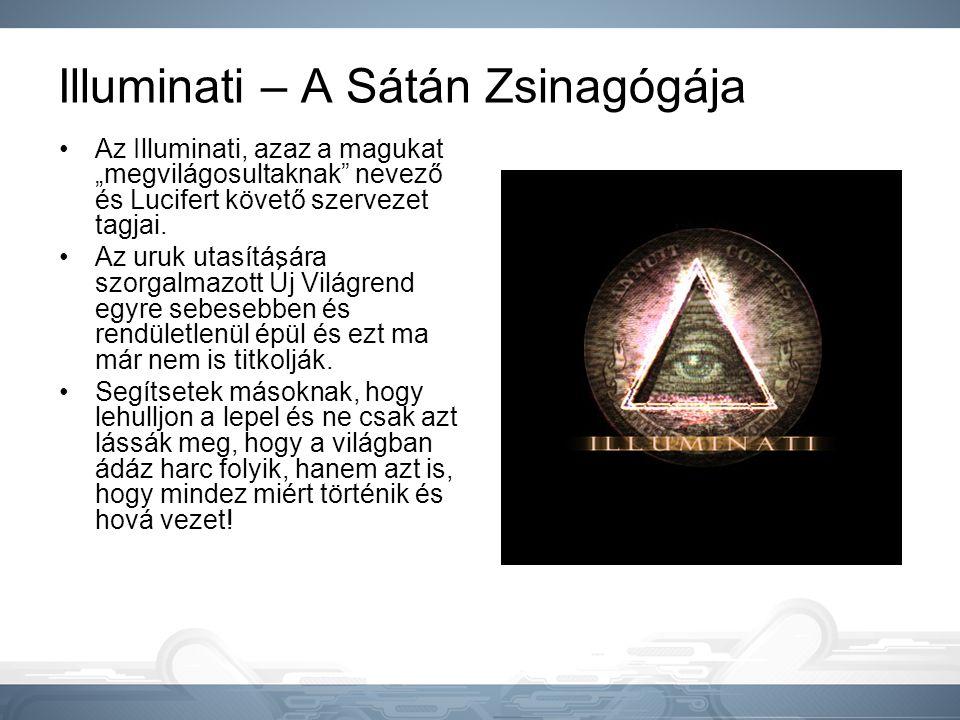 """Illuminati – A Sátán Zsinagógája •Az Illuminati, azaz a magukat """"megvilágosultaknak"""" nevező és Lucifert követő szervezet tagjai. •Az uruk utasítására"""