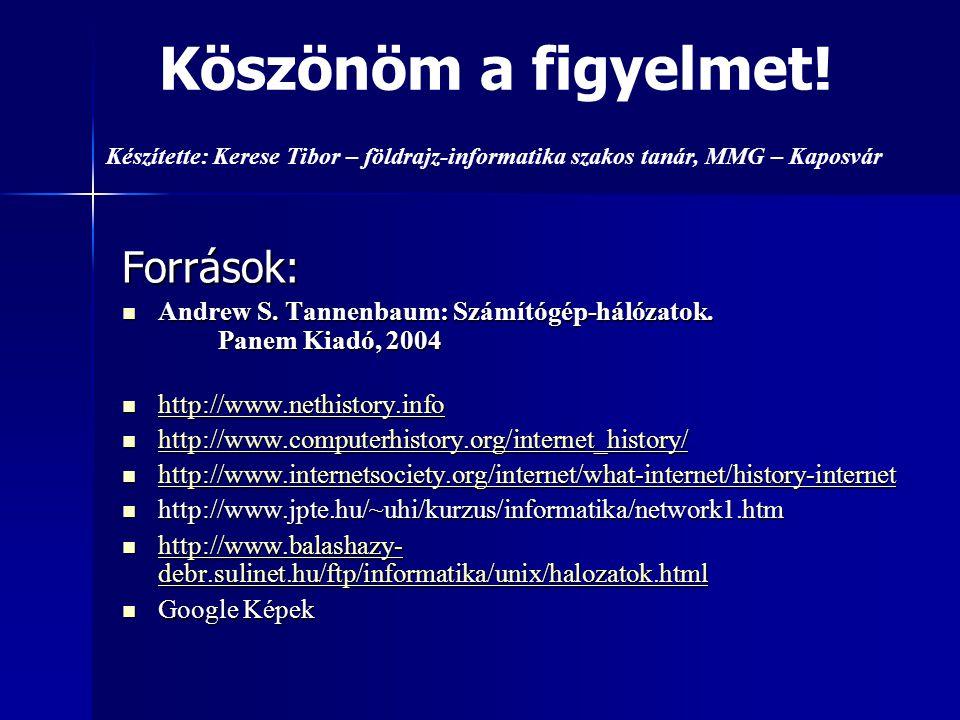Köszönöm a figyelmet! Források:  Andrew S. Tannenbaum: Számítógép-hálózatok. Panem Kiadó, 2004  http://www.nethistory.info http://www.nethistory.inf