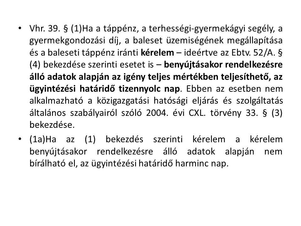 • Vhr. 39. § (1)Ha a táppénz, a terhességi-gyermekágyi segély, a gyermekgondozási díj, a baleset üzemiségének megállapítása és a baleseti táppénz irán