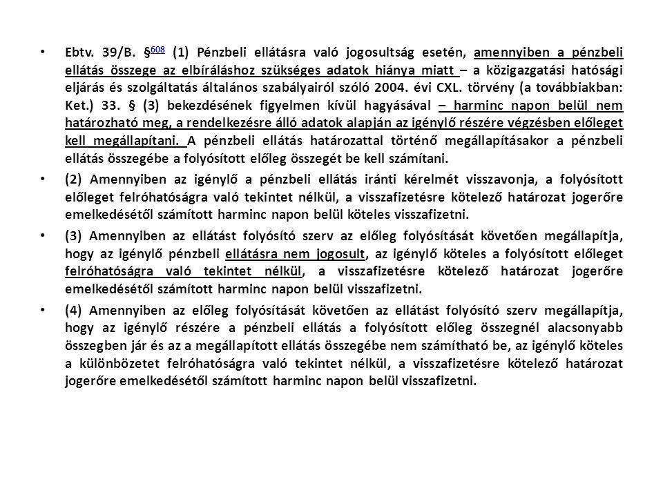 • Ebtv. 39/B. § 608 (1) Pénzbeli ellátásra való jogosultság esetén, amennyiben a pénzbeli ellátás összege az elbíráláshoz szükséges adatok hiánya miat