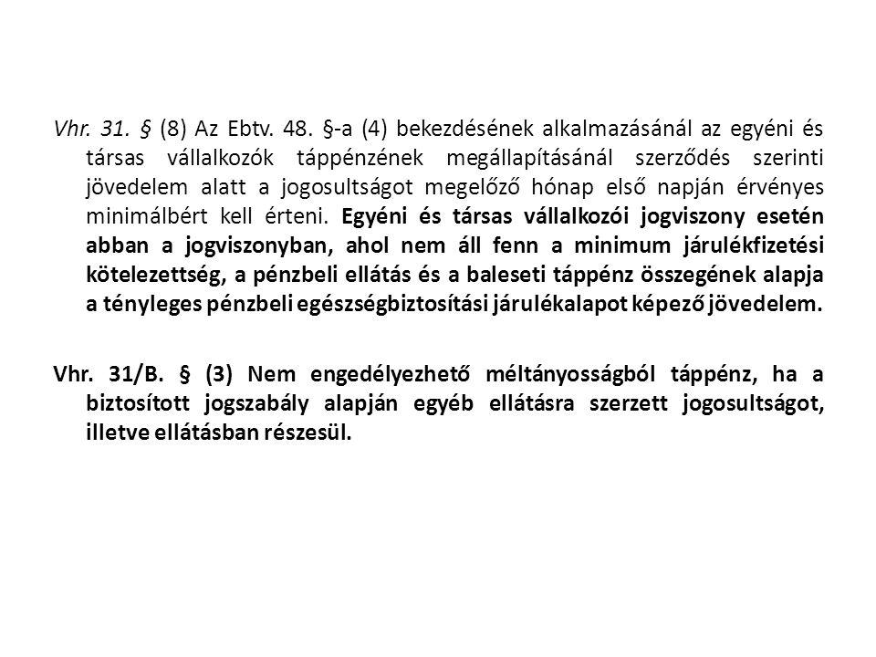 Vhr. 31. § (8) Az Ebtv. 48. §-a (4) bekezdésének alkalmazásánál az egyéni és társas vállalkozók táppénzének megállapításánál szerződés szerinti jövede