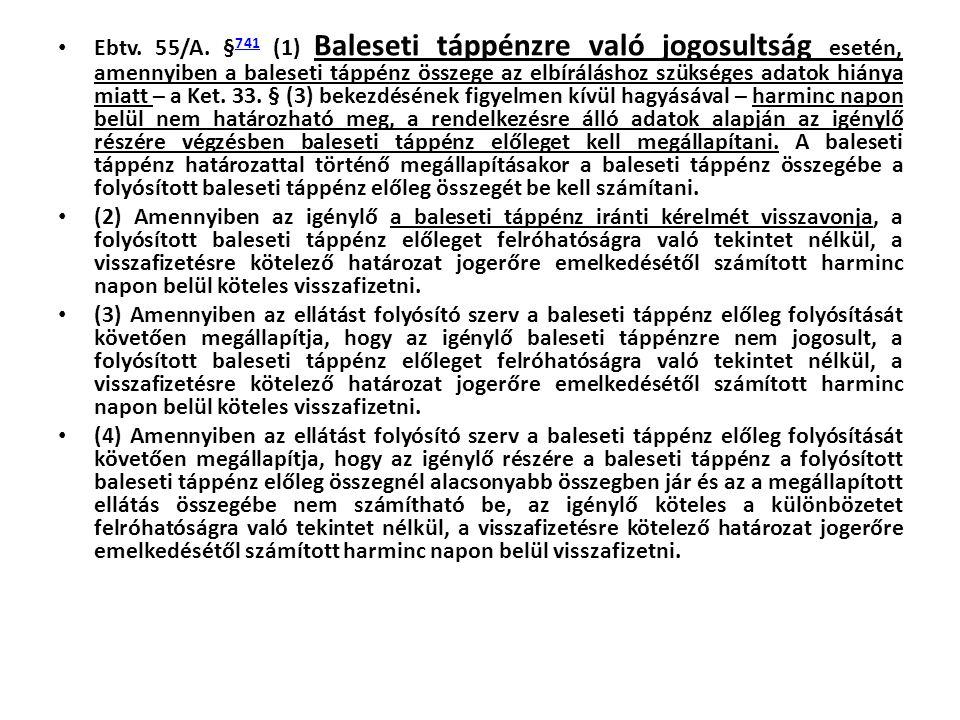 • Ebtv. 55/A. § 741 (1) Baleseti táppénzre való jogosultság esetén, amennyiben a baleseti táppénz összege az elbíráláshoz szükséges adatok hiánya miat