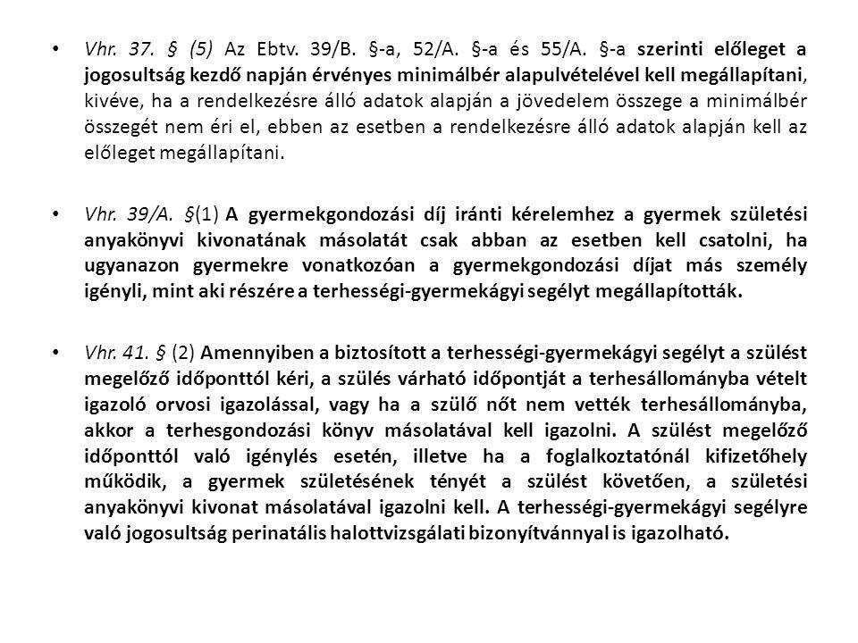• Vhr. 37. § (5) Az Ebtv. 39/B. §-a, 52/A. §-a és 55/A. §-a szerinti előleget a jogosultság kezdő napján érvényes minimálbér alapulvételével kell megá