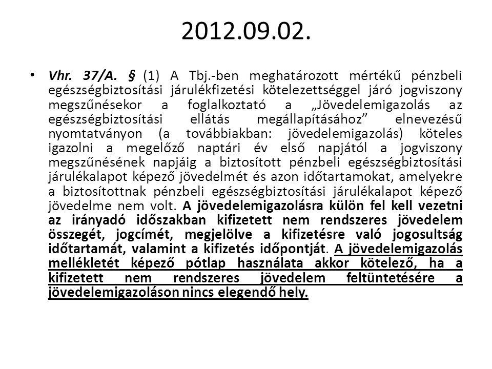 2012.09.02. • Vhr. 37/A. § (1) A Tbj.-ben meghatározott mértékű pénzbeli egészségbiztosítási járulékfizetési kötelezettséggel járó jogviszony megszűné