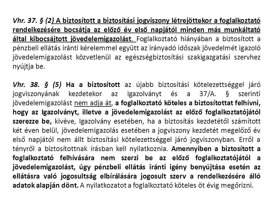 Vhr. 37. § (2) A biztosított a biztosítási jogviszony létrejöttekor a foglalkoztató rendelkezésére bocsátja az előző év első napjától minden más munká