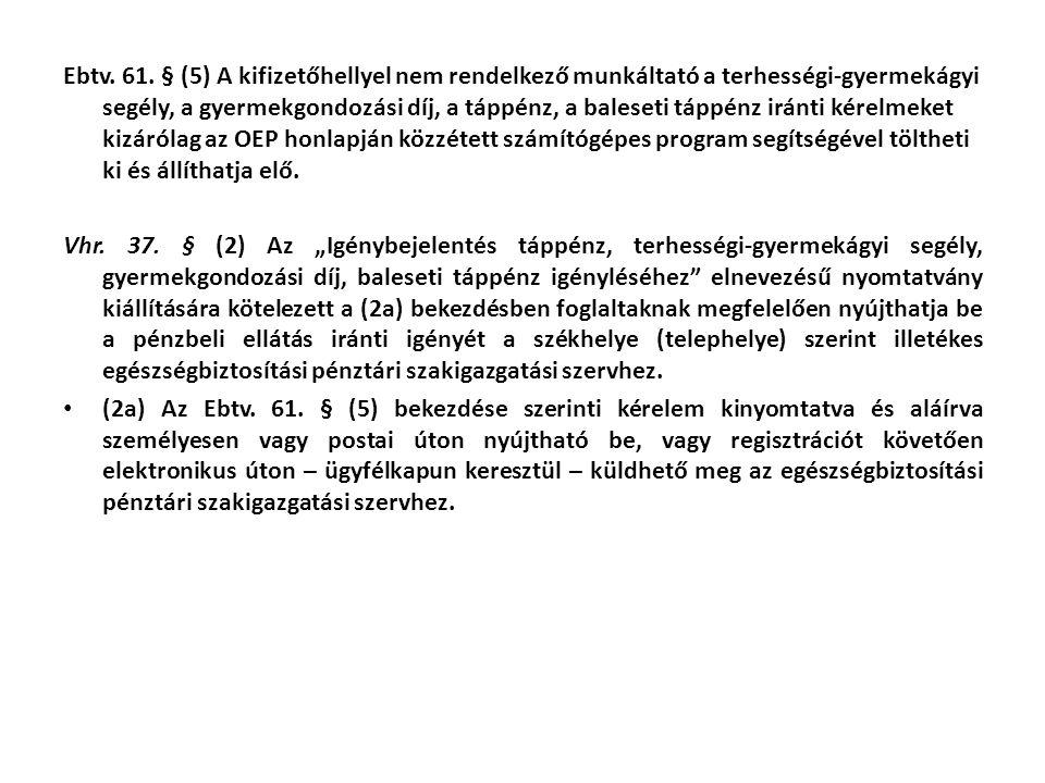 Ebtv. 61. § (5) A kifizetőhellyel nem rendelkező munkáltató a terhességi-gyermekágyi segély, a gyermekgondozási díj, a táppénz, a baleseti táppénz irá
