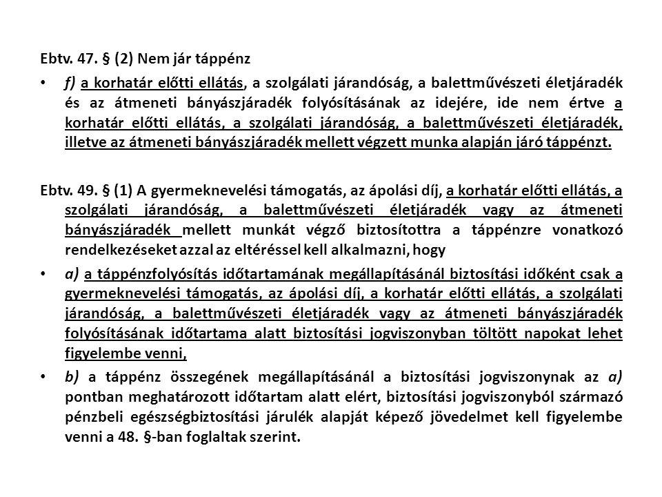 Ebtv. 47. § (2) Nem jár táppénz • f) a korhatár előtti ellátás, a szolgálati járandóság, a balettművészeti életjáradék és az átmeneti bányászjáradék f