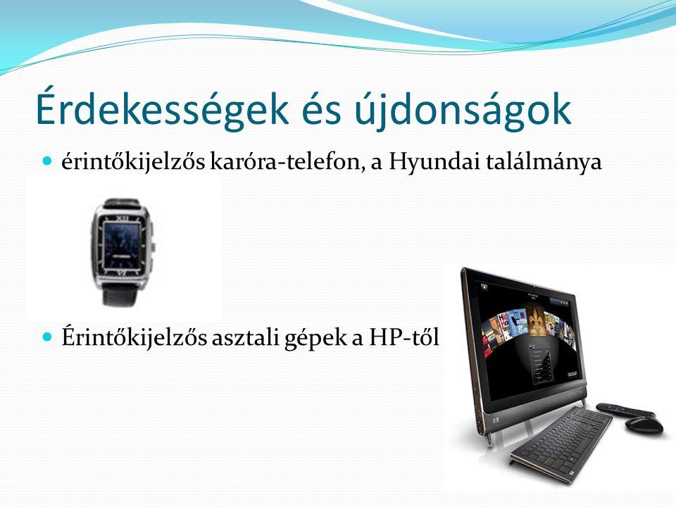 Érdekességek és újdonságok  érintőkijelzős karóra-telefon, a Hyundai találmánya  Érintőkijelzős asztali gépek a HP-től