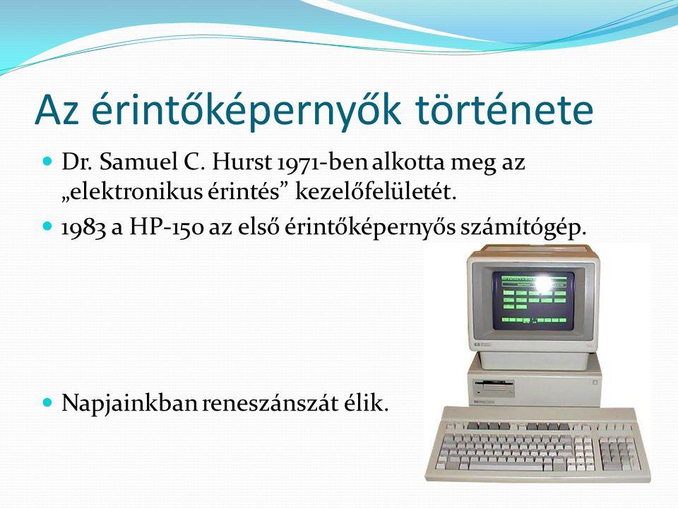 """Az érintőképernyők története  Dr. Samuel C. Hurst 1971-ben alkotta meg az """"elektronikus érintés"""" kezelőfelületét.  1983 a HP-150 az első érintőképer"""