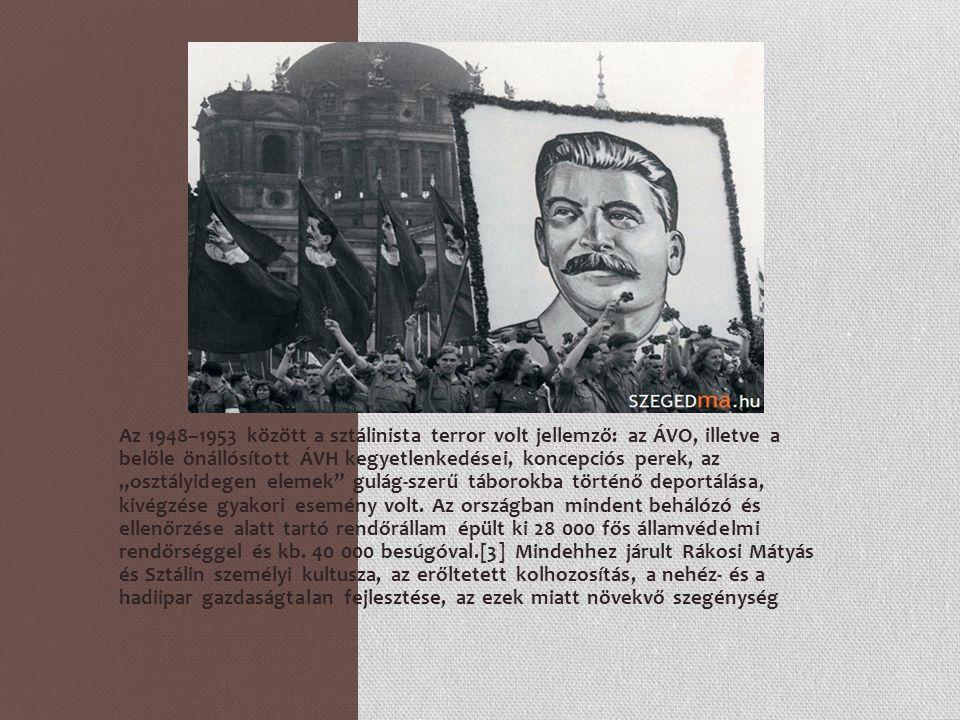 """Az 1948–1953 között a sztálinista terror volt jellemző: az ÁVO, illetve a belőle önállósított ÁVH kegyetlenkedései, koncepciós perek, az """"osztályidege"""