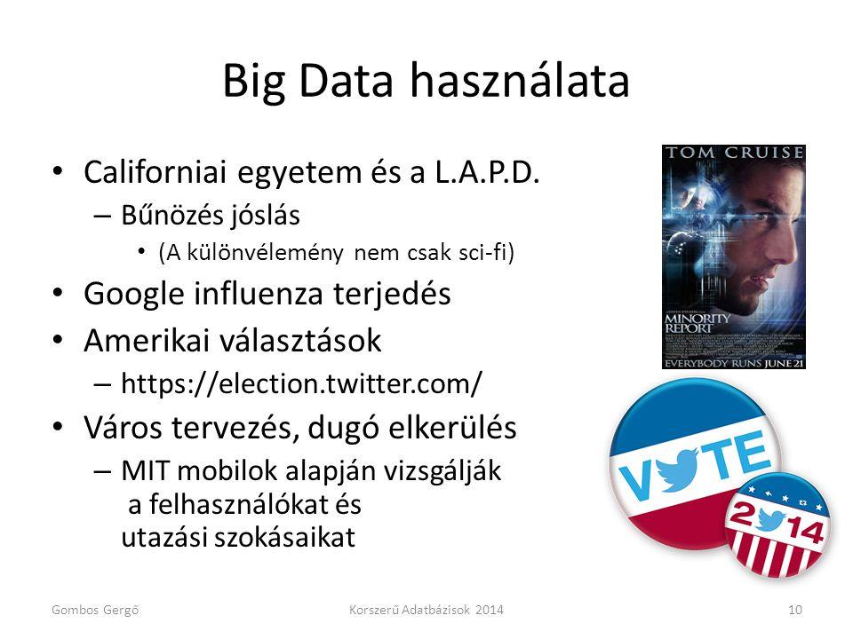 Big Data használata • Californiai egyetem és a L.A.P.D. – Bűnözés jóslás • (A különvélemény nem csak sci-fi) • Google influenza terjedés • Amerikai vá