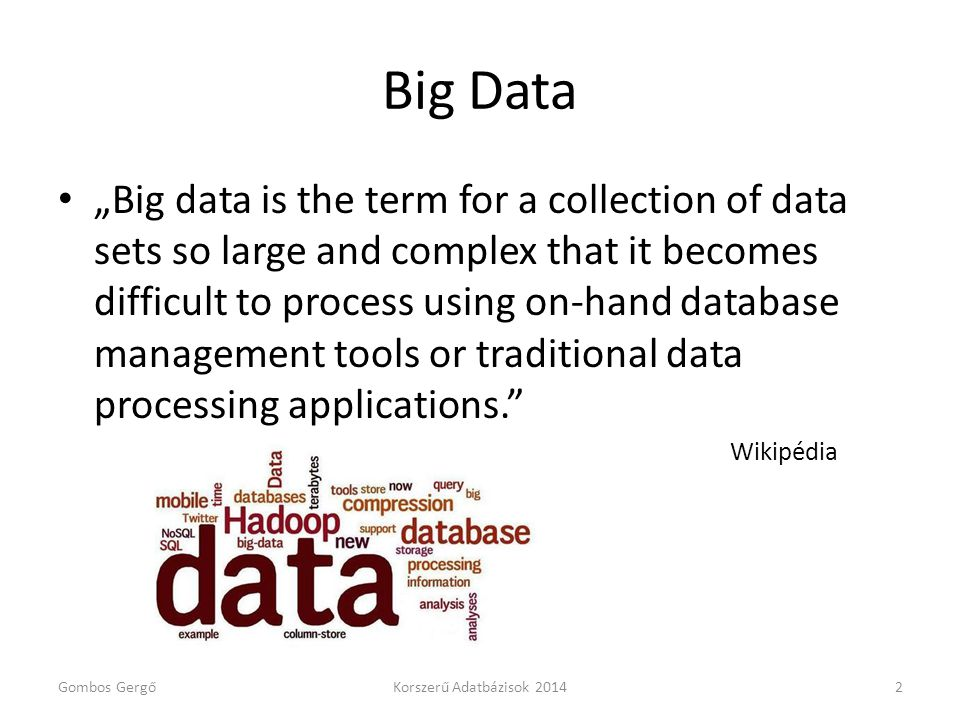 "Big Data • ""Big data is the term for a collection of data sets so large and complex that it becomes difficult to process using on-hand database manage"