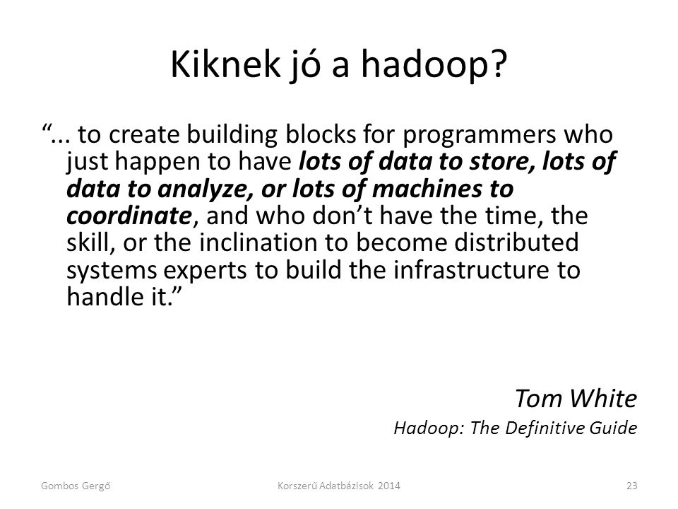 "Kiknek jó a hadoop? ""... to create building blocks for programmers who just happen to have lots of data to store, lots of data to analyze, or lots of"