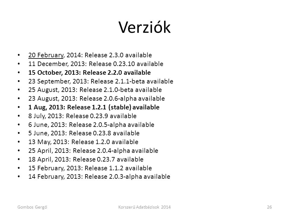 Verziók • 20 February, 2014: Release 2.3.0 available • 11 December, 2013: Release 0.23.10 available • 15 October, 2013: Release 2.2.0 available • 23 S
