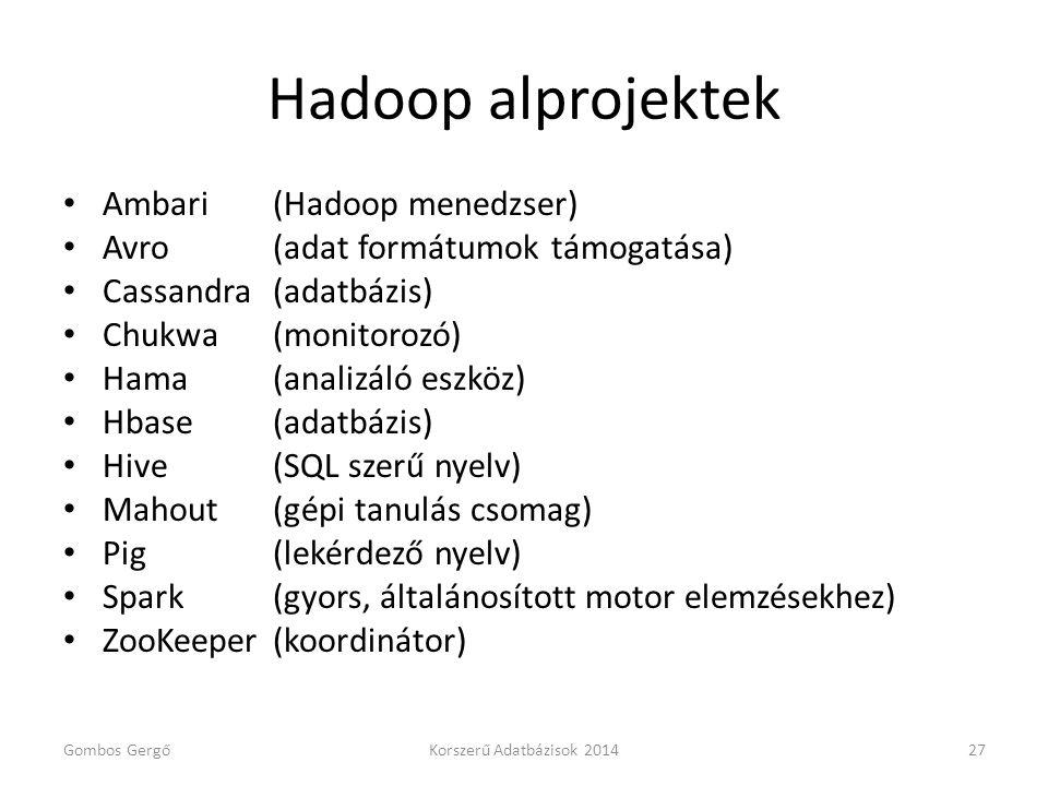 Hadoop alprojektek • Ambari(Hadoop menedzser) • Avro(adat formátumok támogatása) • Cassandra(adatbázis) • Chukwa(monitorozó) • Hama(analizáló eszköz)