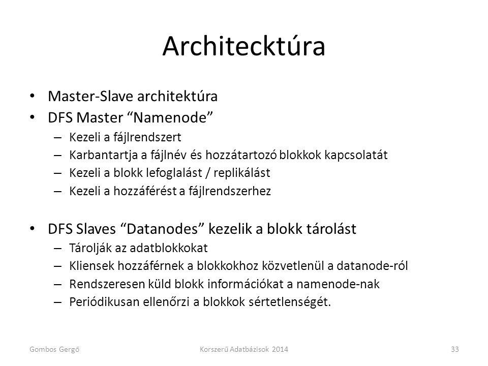 """Architecktúra • Master-Slave architektúra • DFS Master """"Namenode"""" – Kezeli a fájlrendszert – Karbantartja a fájlnév és hozzátartozó blokkok kapcsolatá"""
