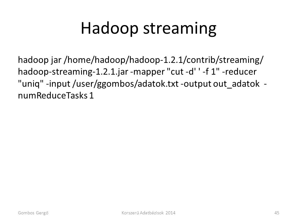 Hadoop streaming hadoop jar /home/hadoop/hadoop-1.2.1/contrib/streaming/ hadoop-streaming-1.2.1.jar -mapper