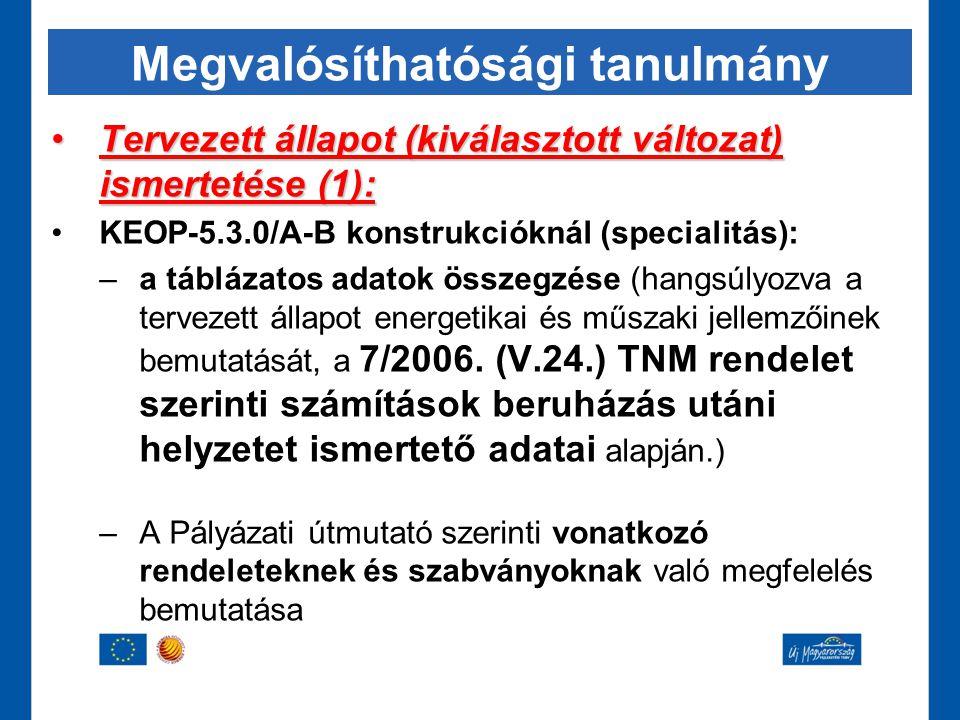 Megvalósíthatósági tanulmány •Tervezett állapot (kiválasztott változat) ismertetése (1): •KEOP-5.3.0/A-B konstrukcióknál (specialitás): –a táblázatos