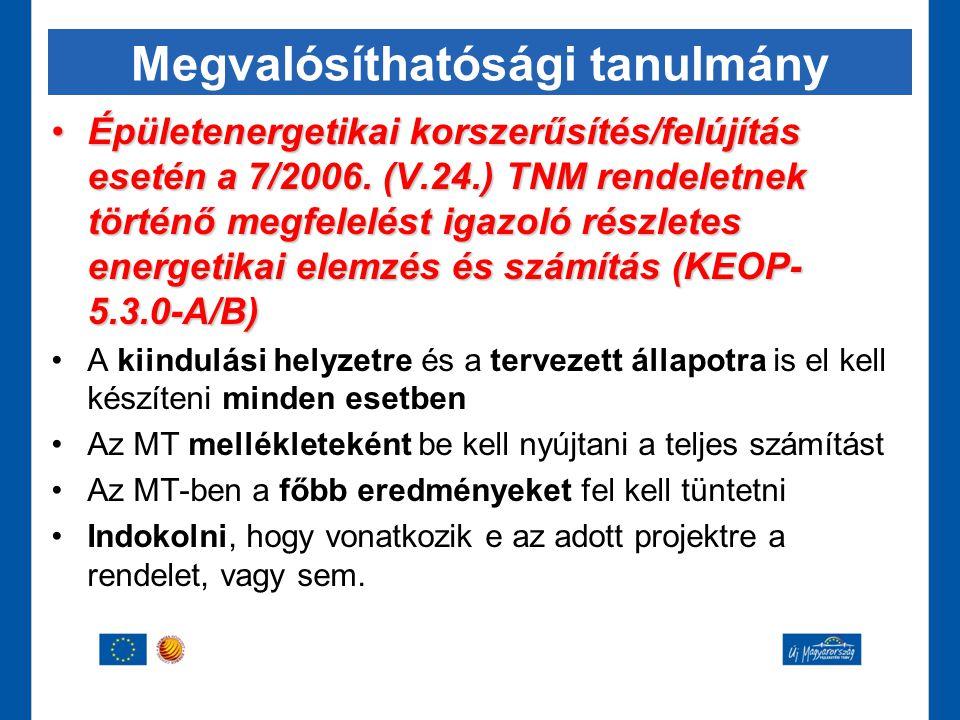 Megvalósíthatósági tanulmány •Épületenergetikai korszerűsítés/felújítás esetén a 7/2006. (V.24.) TNM rendeletnek történő megfelelést igazoló részletes