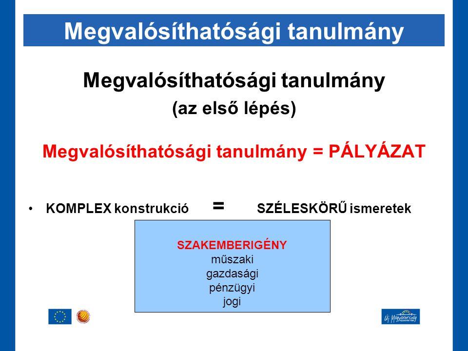 SZAKEMBERIGÉNY műszaki gazdasági pénzügyi jogi Megvalósíthatósági tanulmány (az első lépés) Megvalósíthatósági tanulmány = PÁLYÁZAT •KOMPLEX konstrukc