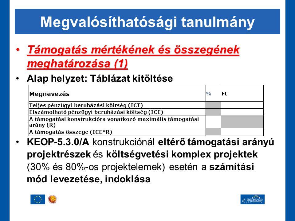 Megvalósíthatósági tanulmány •Támogatás mértékének és összegének meghatározása (1) •Alap helyzet: Táblázat kitöltése •KEOP-5.3.0/A konstrukciónál elté