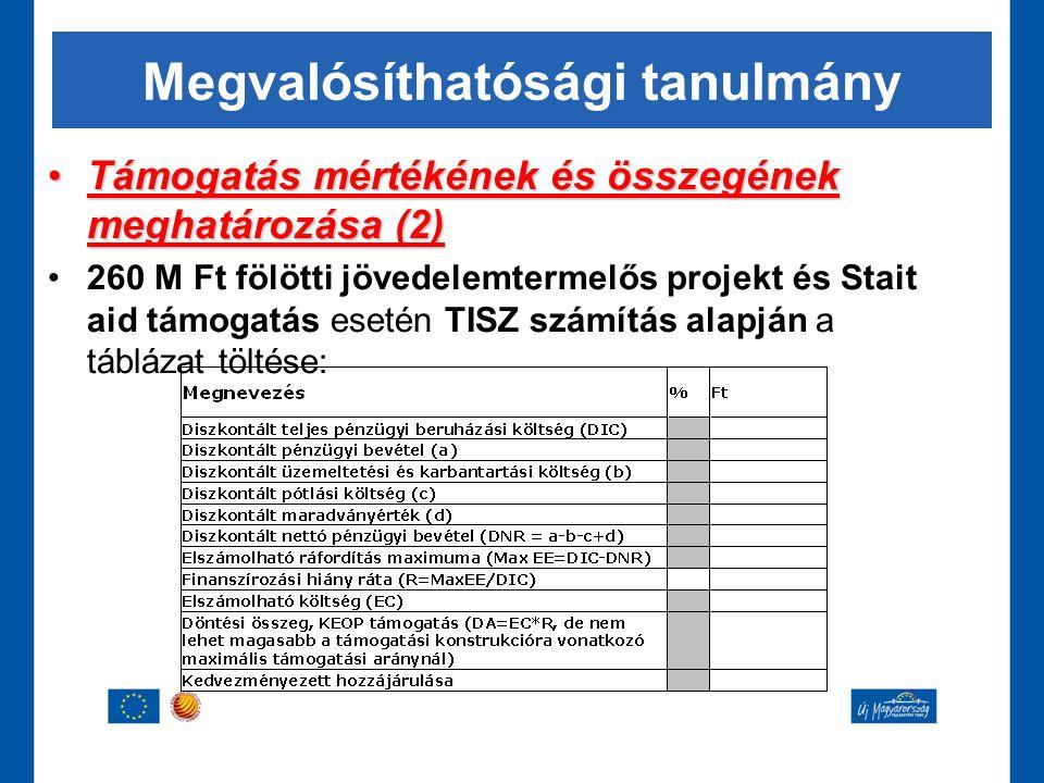 Megvalósíthatósági tanulmány •Támogatás mértékének és összegének meghatározása (2) •260 M Ft fölötti jövedelemtermelős projekt és Stait aid támogatás