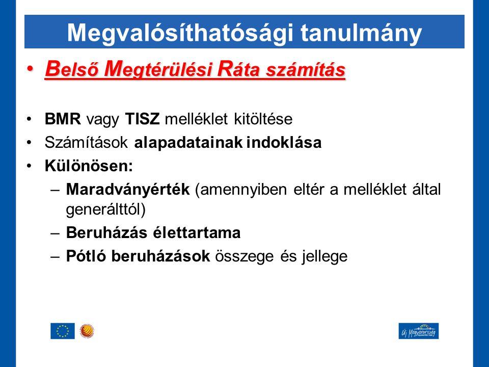 Megvalósíthatósági tanulmány •B első M egtérülési R áta számítás •BMR vagy TISZ melléklet kitöltése •Számítások alapadatainak indoklása •Különösen: –M