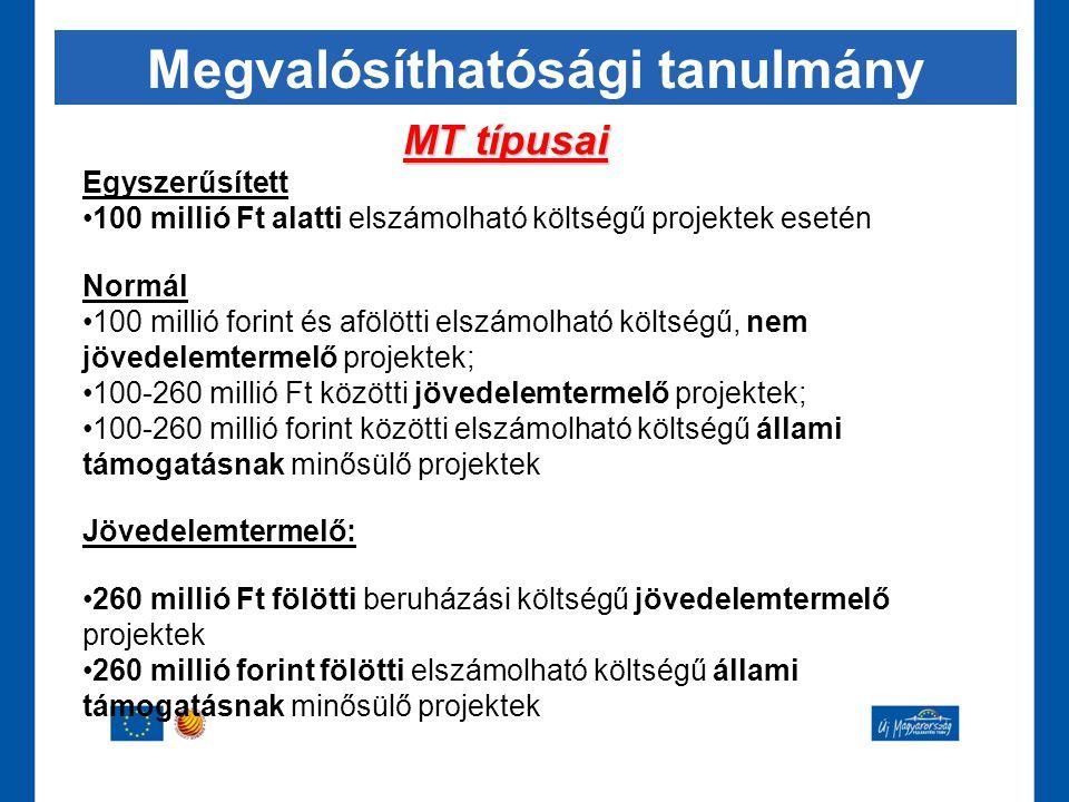Megvalósíthatósági tanulmány MT típusai Egyszerűsített •100 millió Ft alatti elszámolható költségű projektek esetén Normál •100 millió forint és afölö