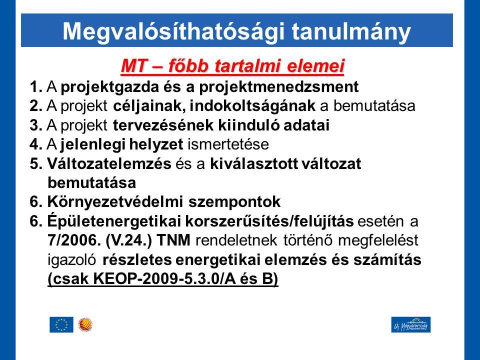 Megvalósíthatósági tanulmány MT – főbb tartalmi elemei 1. A projektgazda és a projektmenedzsment 2. A projekt céljainak, indokoltságának a bemutatása