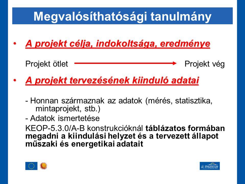 Megvalósíthatósági tanulmány •A projekt célja, indokoltsága, eredménye Projekt ötlet Projekt vég •A projekt tervezésének kiinduló adatai - Honnan szár