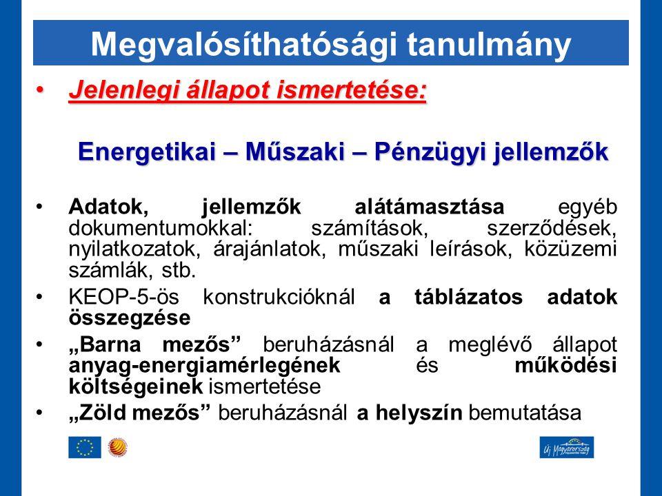 Megvalósíthatósági tanulmány •Jelenlegi állapot ismertetése: Energetikai – Műszaki – Pénzügyi jellemzők •Adatok, jellemzők alátámasztása egyéb dokumen