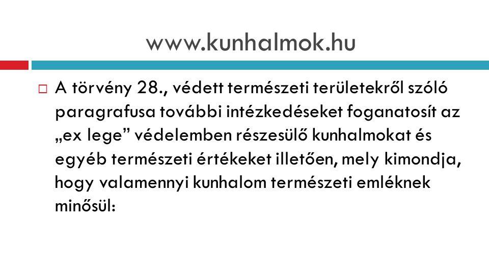 """www.kunhalmok.hu  A törvény 28., védett természeti területekről szóló paragrafusa további intézkedéseket foganatosít az """"ex lege védelemben részesülő kunhalmokat és egyéb természeti értékeket illetően, mely kimondja, hogy valamennyi kunhalom természeti emléknek minősül:"""