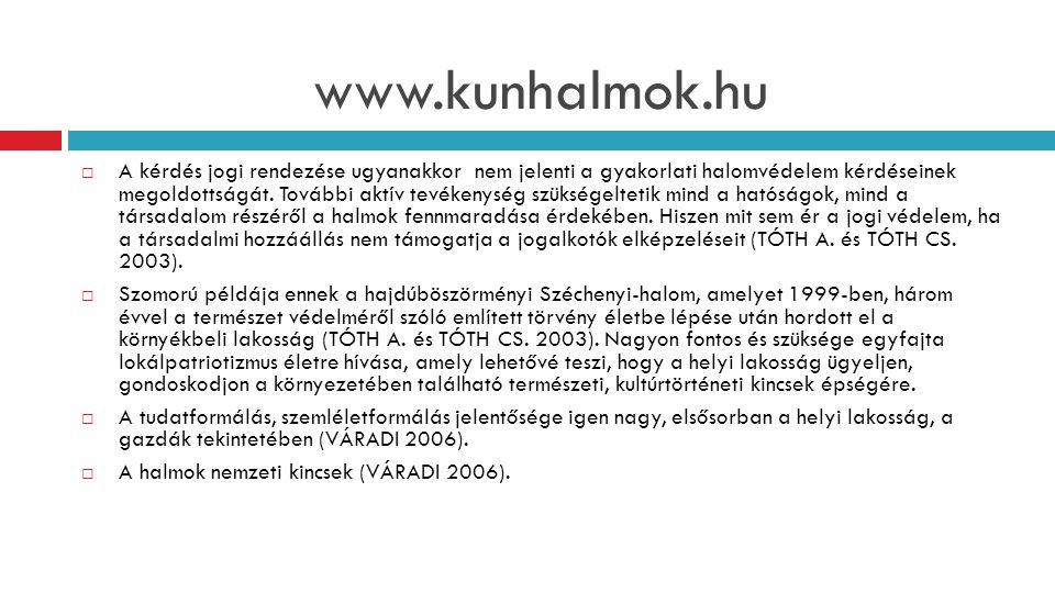 www.kunhalmok.hu  A kérdés jogi rendezése ugyanakkor nem jelenti a gyakorlati halomvédelem kérdéseinek megoldottságát.