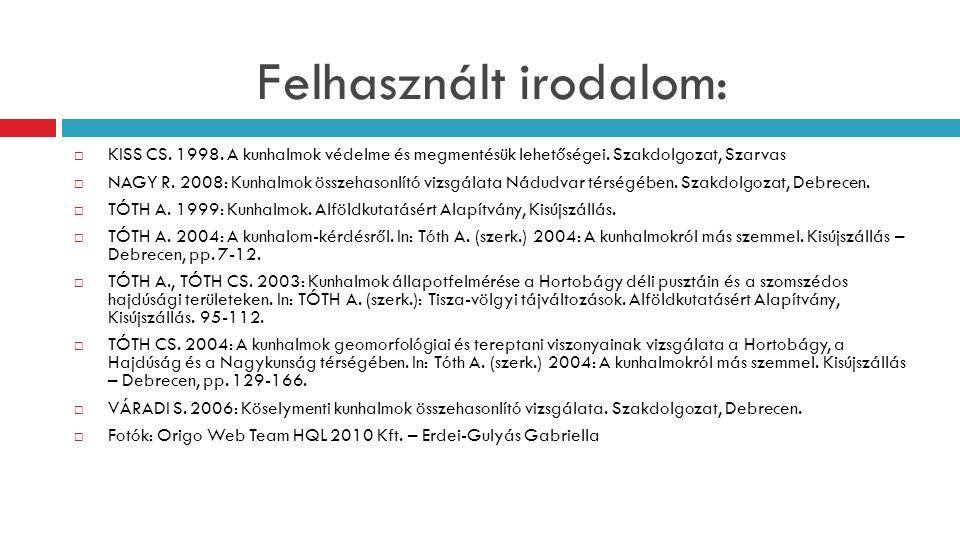 Felhasznált irodalom:  KISS CS.1998. A kunhalmok védelme és megmentésük lehetőségei.