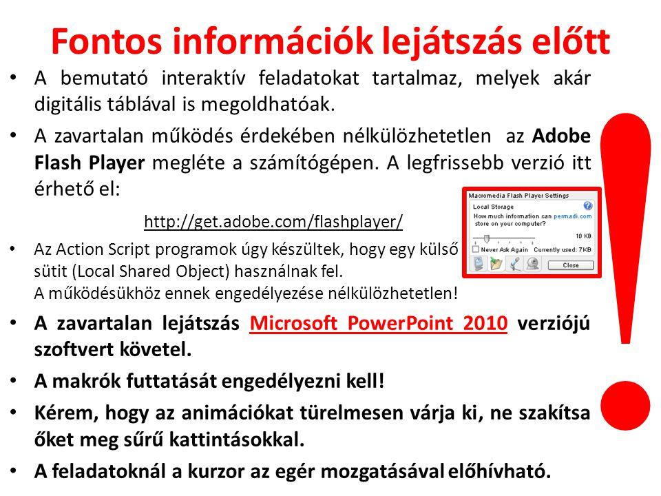 Fontos információk lejátszás előtt • A bemutató interaktív feladatokat tartalmaz, melyek akár digitális táblával is megoldhatóak. • A zavartalan működ