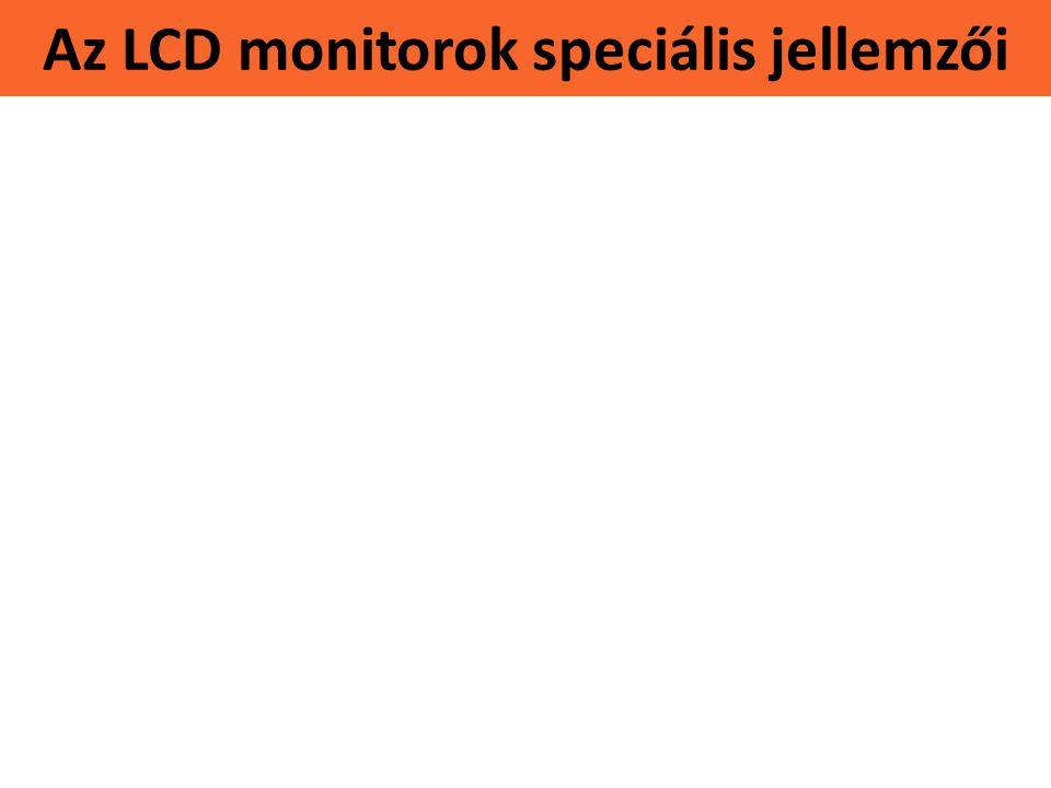 Az LCD monitorok speciális jellemzői Betekintési szög •a látószöget adja meg, ahonnan még tökéletes a kép (a merőleges és az oldalról nézett kép közöt
