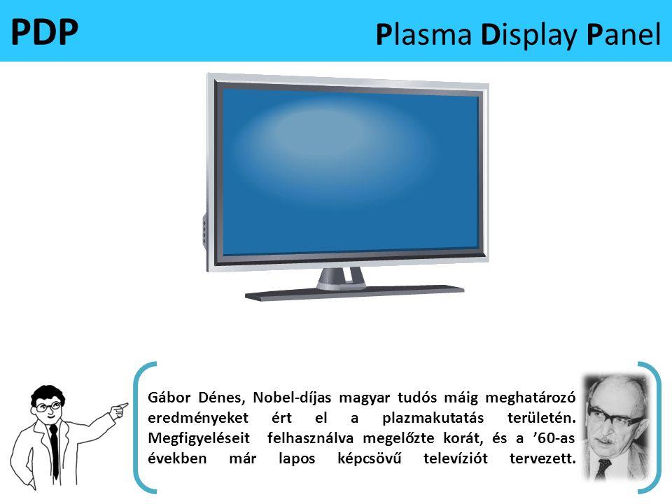 PDP Plasma Display Panel Gábor Dénes, Nobel-díjas magyar tudós máig meghatározó eredményeket ért el a plazmakutatás területén. Megfigyeléseit felhaszn