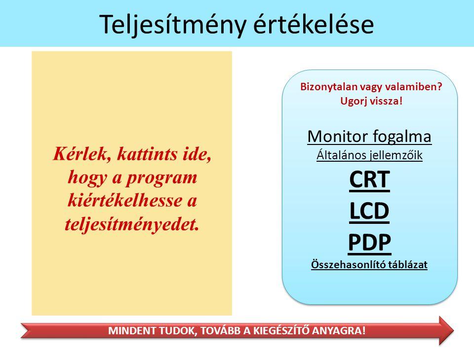 Teljesítmény értékelése Monitor fogalma Általános jellemzőik CRT LCD PDP Összehasonlító táblázat Monitor fogalma Általános jellemzőik CRT LCD PDP Összehasonlító táblázat Bizonytalan vagy valamiben.