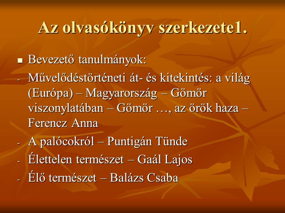 Az olvasókönyv szerkezete1.  Bevezető tanulmányok: - Művelődéstörténeti át- és kitekintés: a világ (Európa) – Magyarország – Gömör viszonylatában – G