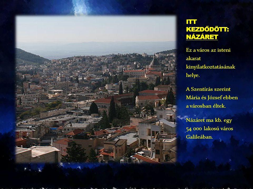 Ez a város az isteni akarat kinyilatkoztatásának helye. A Szentírás szerint Mária és József ebben a városban éltek. Názáret ma kb. egy 54 000 lakosú v