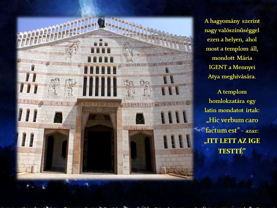 A hagyomány szerint nagy valószínűséggel ezen a helyen, ahol most a templom áll, mondott Mária IGENT a Mennyei Atya meghívására. A templom homlokzatár