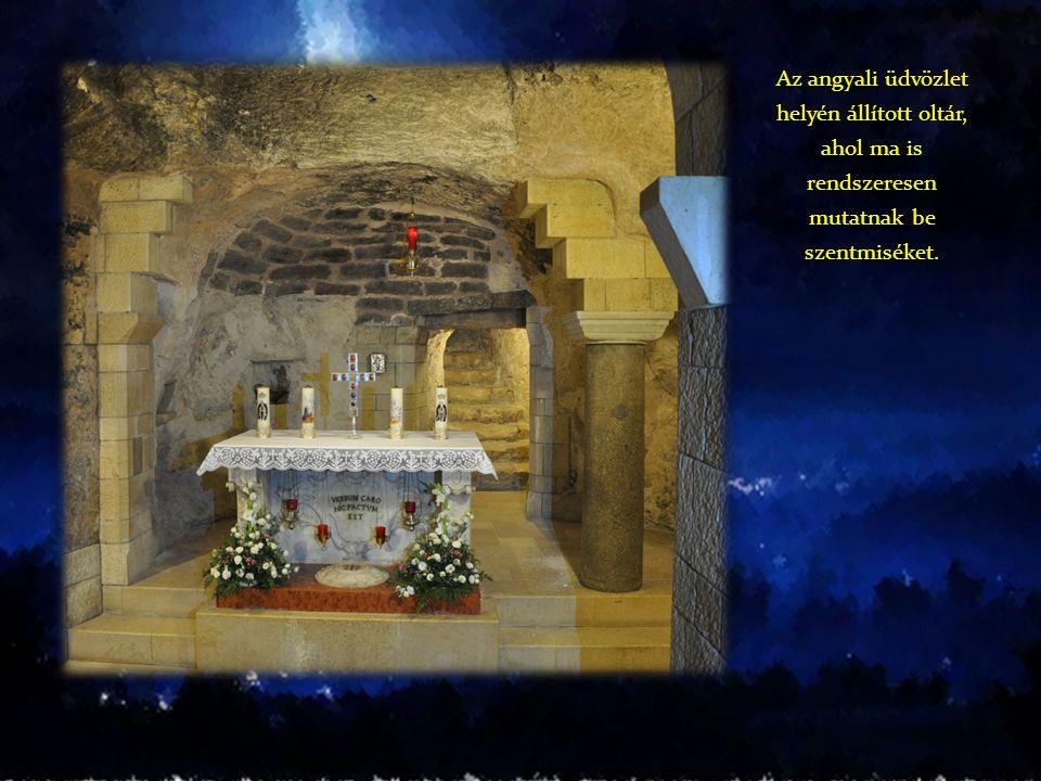 Az angyali üdvözlet helyén állított oltár, ahol ma is rendszeresen mutatnak be szentmiséket.