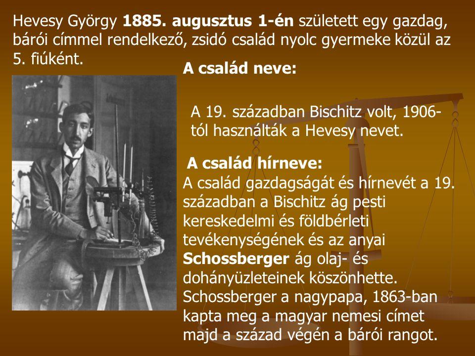 Hevesy György 1885. augusztus 1-én született egy gazdag, bárói címmel rendelkező, zsidó család nyolc gyermeke közül az 5. fiúként. A 19. században Bis