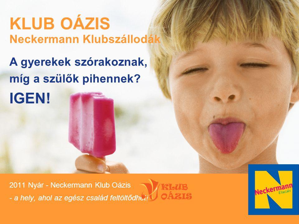 Fussnote Blindtext 4 KLUB OÁZIS Neckermann Klubszállodák A gyerekek szórakoznak, míg a szülők pihennek? IGEN! 2011 Nyár - Neckermann Klub Oázis - a he